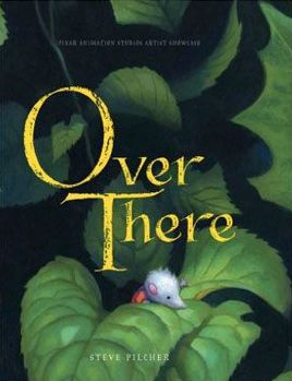 "Pixar Animation Studios Artist Showcase: ""Over There"" by Steve Pilcher Book Review"