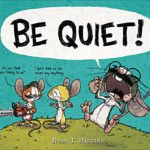 Children's Book Review: Be Quiet! (From the world of Mother Bruce)