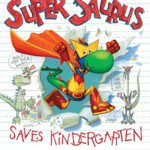 Children's Book Review: Super Saurus Saves Kindergarten