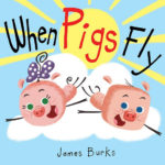 Children's Book Review: When Pigs Fly by James Burks
