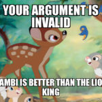 """Your Argument is Invalid: """"Bambi"""" is Better than """"The Lion King"""""""