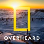 "National Geographic Announces Second Season of ""Overheard at National Geographic"" Podcast"