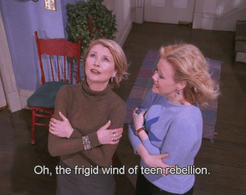 Image result for oh the frigid wind of teenage rebellion