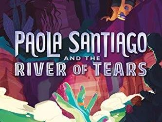 "Book Review: ""Paola Santiago and the River of Tears"" by Tehlor Kay Mejia"