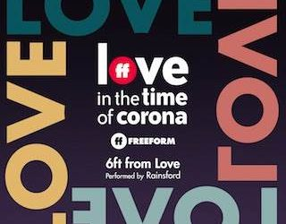 """Freeform Releases """"Love in the Time of Corona"""" Digital Single """"6ft From Love"""" by Rainsford"""