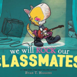 "Children's Book Review: ""We Will Rock Our Classmates"" by Ryan T. Higgins"