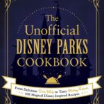 """Book Review: Delicious Disney - """"The Unofficial Disney Parks Cookbook"""" Brings the Disney Parks to Your Kitchen"""