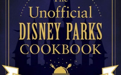 "Book Review: Delicious Disney - ""The Unofficial Disney Parks Cookbook"" Brings the Disney Parks to Your Kitchen"